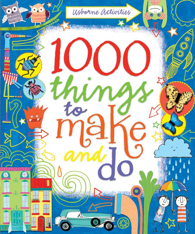 1000 Things To Make And Do At Usborne Children S Books