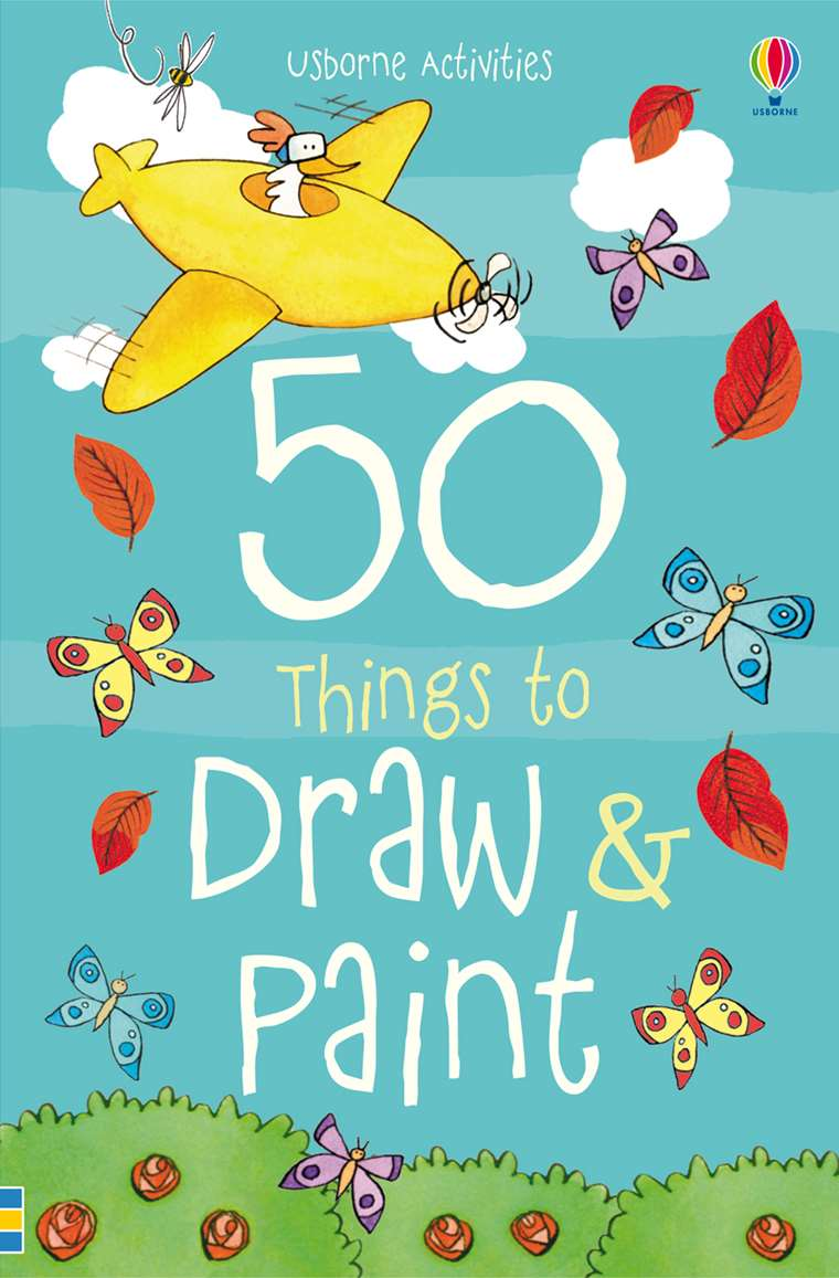 50 Things To Draw And Paint At Usborne Children S Books