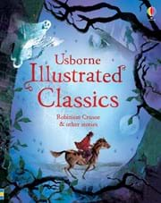 Illustrated classics — Robinson Crusoe and other stories