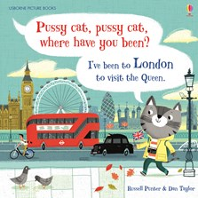 Pussy cat, pussy cat, where have you been? I've been to London to visit the queen.